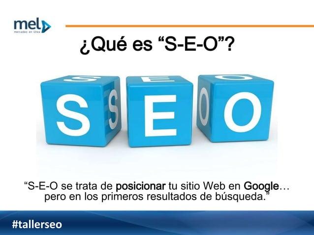 """¿Qué es """"S-E-O""""? """"S-E-O se trata de posicionar tu sitio Web en Google… pero en los primeros resultados de búsqueda."""" #tall..."""