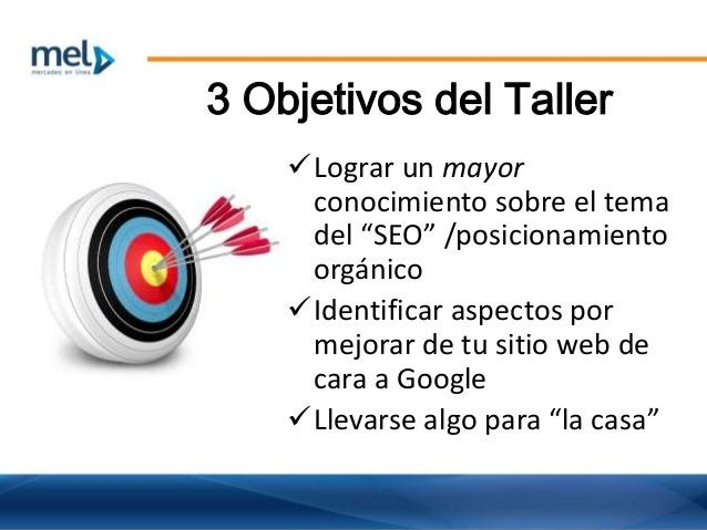 """3 Objetivos del Taller Lograr un mayor conocimiento sobre el tema del """"SEO"""" /posicionamiento orgánico Identificar aspect..."""