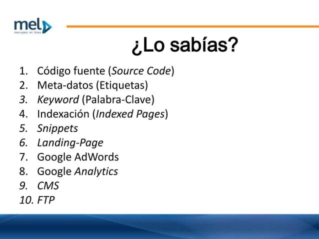 ¿Lo sabías? 1. Código fuente (Source Code) 2. Meta-datos (Etiquetas) 3. Keyword (Palabra-Clave) 4. Indexación (Indexed Pag...