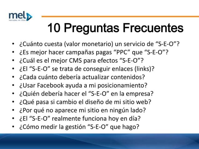 """10 Preguntas Frecuentes • ¿Cuánto cuesta (valor monetario) un servicio de """"S-E-O""""? • ¿Es mejor hacer campañas pagas """"PPC"""" ..."""
