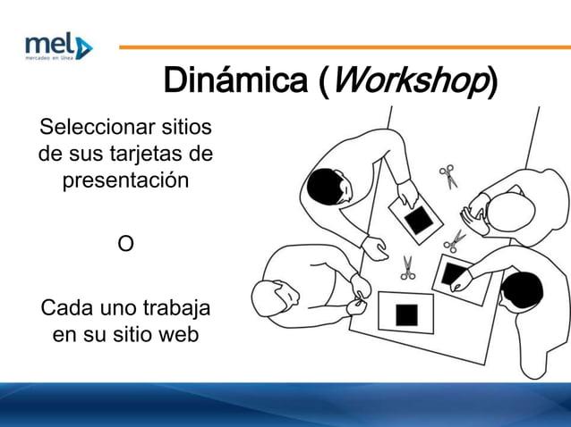 Dinámica (Workshop) Seleccionar sitios de sus tarjetas de presentación O Cada uno trabaja en su sitio web