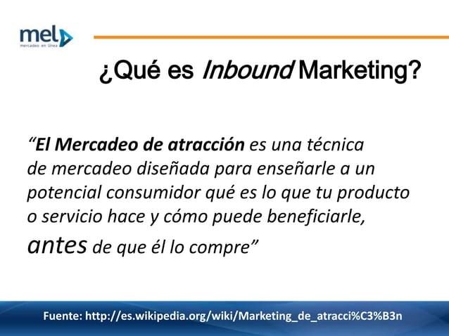 """Fuente: http://es.wikipedia.org/wiki/Marketing_de_atracci%C3%B3n ¿Qué es Inbound Marketing? """"El Mercadeo de atracción es u..."""