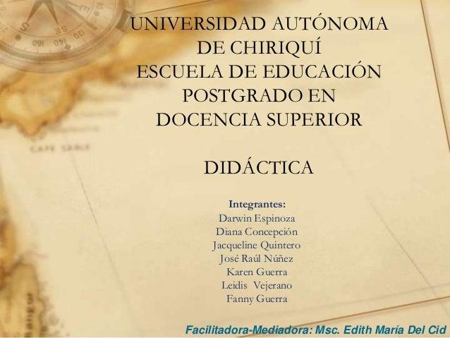 UNIVERSIDAD AUTÓNOMA     DE CHIRIQUÍESCUELA DE EDUCACIÓN    POSTGRADO EN  DOCENCIA SUPERIOR       DIDÁCTICA             In...