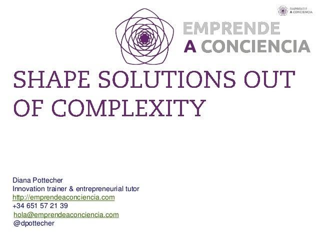 hola@emprendeaconciencia.com @dpottecher Diana Pottecher Innovation trainer & entrepreneurial tutor http://emprendeaconcie...