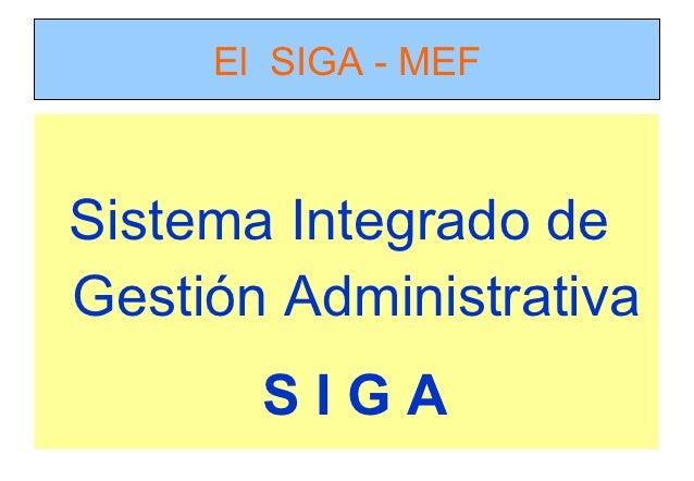 El SIGA - MEFSistema Integrado deGestión Administrativa       SIGA