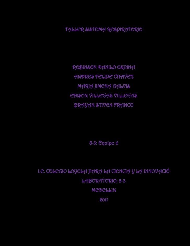 TALLER SISTEMA RESPIRATORIO             ROBINSON DANILO OSPINA             ANDRES FELIPE CHAVEZ               MARIA JIMENA...