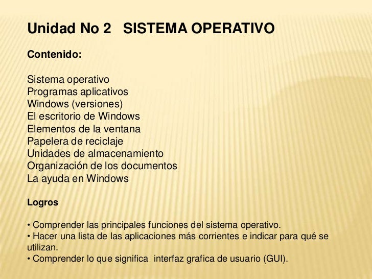 Unidad No 2   SISTEMA OPERATIVO<br /><br />Contenido:<br />Sistema operativo<br />Programas aplicativos<br />Windows (ver...