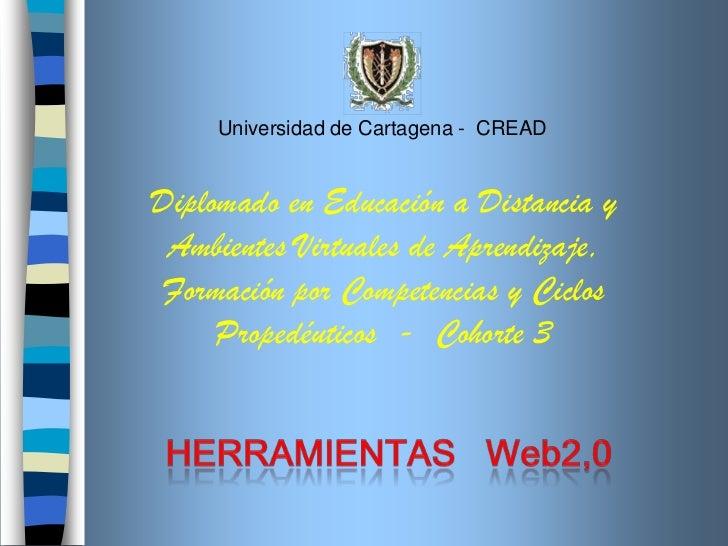 Universidad de Cartagena -  CREAD<br />Diplomado en Educación a Distancia y Ambientes Virtuales de Aprendizaje, Formación ...