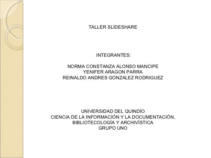 TALLER SLIDESHARE     INTEGRANTES: NORMA CONSTANZA ALONSO MANCIPE YENIFER ARAGON PARRA REINALDO ANDRES GONZALEZ RODRIG...