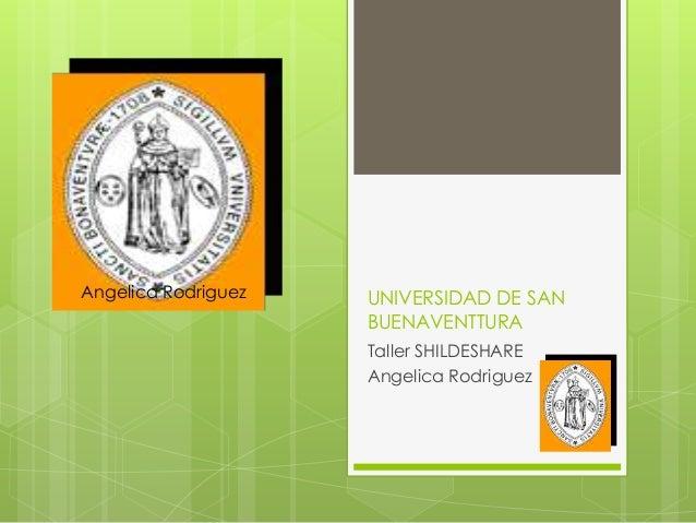 UNIVERSIDAD DE SANBUENAVENTTURATaller SHILDESHAREAngelica RodriguezAngelica Rodriguez