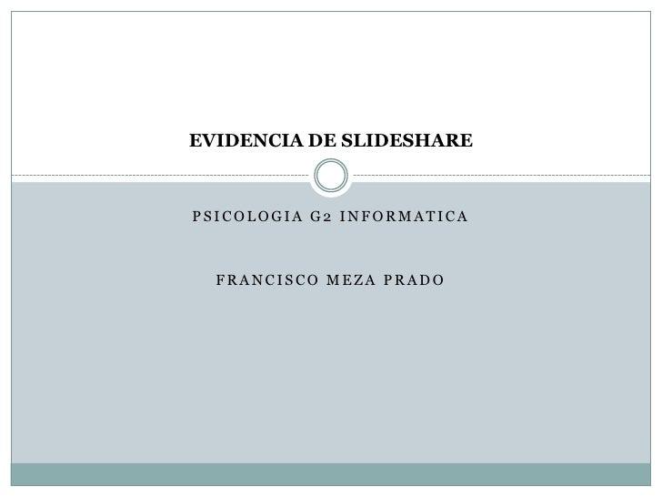 EVIDENCIA DE SLIDESHAREPSICOLOGIA G2 INFORMATICA  FRANCISCO MEZA PRADO