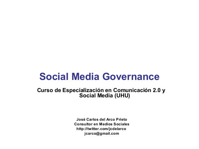 Social Media GovernanceCurso de Especialización en Comunicación 2.0 y              Social Media (UHU)              José Ca...