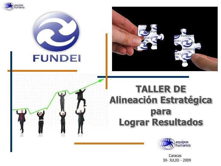 TALLER DE <br />Alineación Estratégica <br />para <br />Lograr Resultados<br />                         Caracas<br />     ...