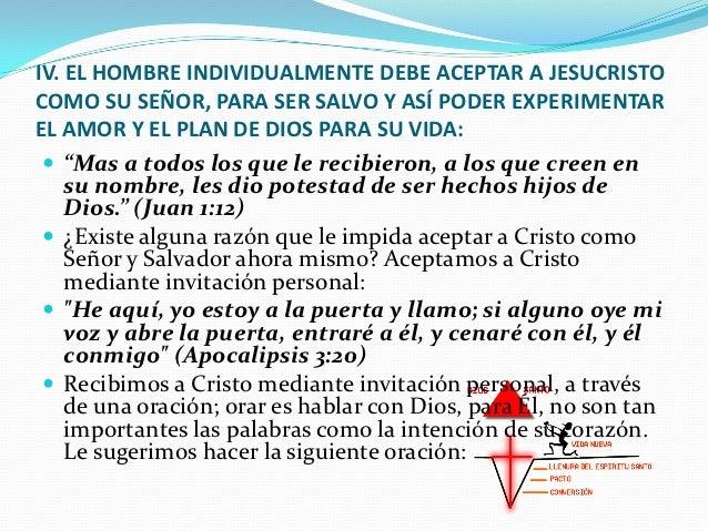 IV. EL HOMBRE INDIVIDUALMENTE DEBE ACEPTAR A JESUCRISTOCOMO SU SEÑOR, PARA SER SALVO Y ASÍ PODER EXPERIMENTAREL AMOR Y EL ...