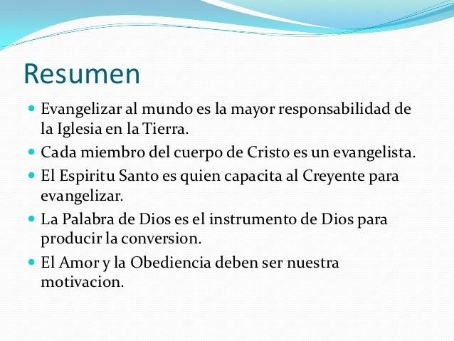 Resumen Evangelizar al mundo es la mayor responsabilidad de    la Iglesia en la Tierra.   Cada miembro del cuerpo de Cri...