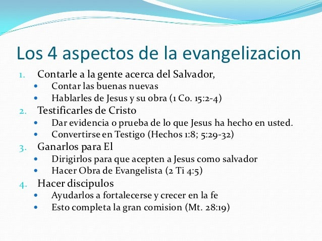 Los 4 aspectos de la evangelizacion1.   Contarle a la gente acerca del Salvador,        Contar las buenas nuevas        ...