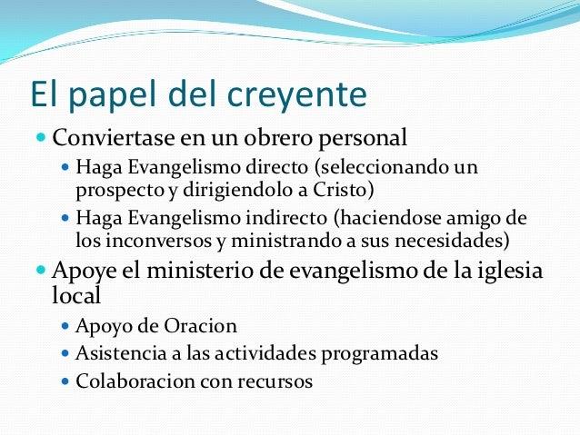 El papel del creyente Conviertase en un obrero personal   Haga Evangelismo directo (seleccionando un    prospecto y diri...