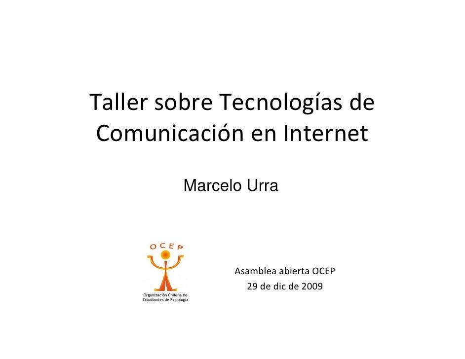 TallersobreTecnologíasde  ComunicaciónenInternet          Marcelo Urra                    AsambleaabiertaOCEP     ...