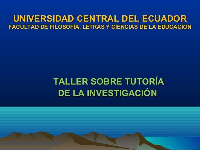 UNIVERSIDAD CENTRAL DEL ECUADORFACULTAD DE FILOSOFÍA, LETRAS Y CIENCIAS DE LA EDUCACIÓN             TALLER SOBRE TUTORÍA  ...