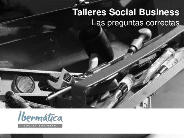 Talleres Social Business Las preguntas correctas