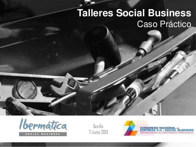 Junio 2013Talleres Social BusinessCaso PrácticoSevilla7 Junio 2013