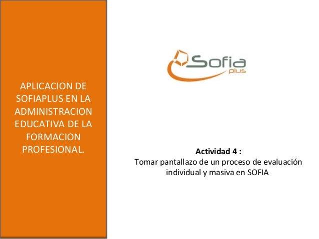 APLICACION DESOFIAPLUS EN LAADMINISTRACIONEDUCATIVA DE LAFORMACIONPROFESIONAL. Actividad 4 :Tomar pantallazo de un proceso...