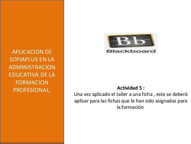 APLICACION DESOFIAPLUS EN LAADMINISTRACIONEDUCATIVA DE LAFORMACIONPROFESIONAL. Actividad 5 :Una vez aplicado el taller a u...
