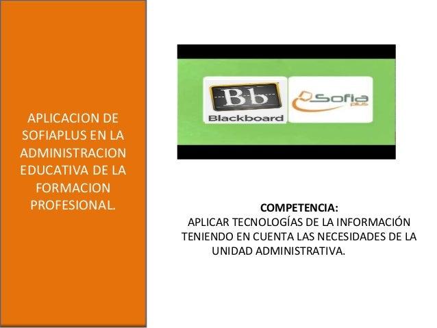 APLICACION DESOFIAPLUS EN LAADMINISTRACIONEDUCATIVA DE LAFORMACIONPROFESIONAL. COMPETENCIA:APLICAR TECNOLOGÍAS DE LA INFOR...