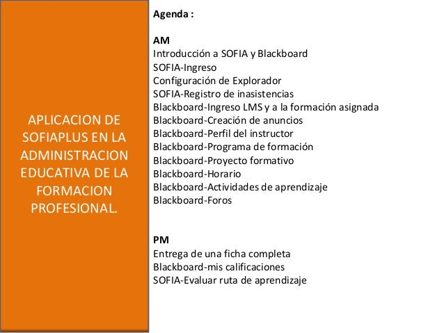 APLICACION DESOFIAPLUS EN LAADMINISTRACIONEDUCATIVA DE LAFORMACIONPROFESIONAL.Agenda :AMIntroducción a SOFIA y BlackboardS...