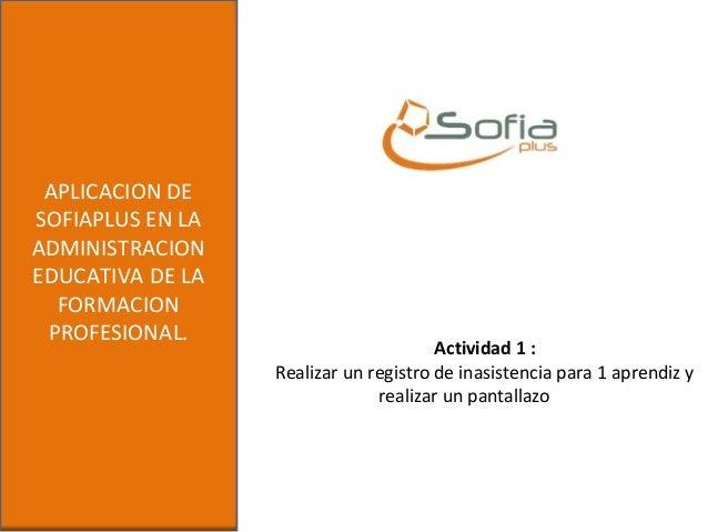 APLICACION DESOFIAPLUS EN LAADMINISTRACIONEDUCATIVA DE LAFORMACIONPROFESIONAL.Actividad 1 :Realizar un registro de inasist...