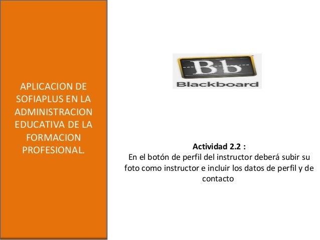 APLICACION DESOFIAPLUS EN LAADMINISTRACIONEDUCATIVA DE LAFORMACIONPROFESIONAL. Actividad 2.2 :En el botón de perfil del in...