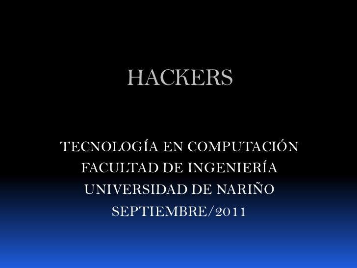 HACKERSTECNOLOGÍA EN COMPUTACIÓN  FACULTAD DE INGENIERÍA  UNIVERSIDAD DE NARIÑO     SEPTIEMBRE/2011