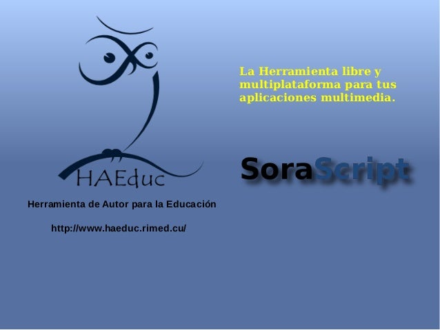 Herramienta de Autor para la Educación http://www.haeduc.rimed.cu/ La Herramienta libre y multiplataforma para tus aplicac...