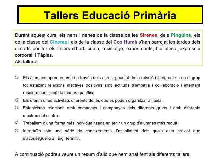 Tallers Educació PrimàriaDurant aquest curs, els nens i nenes de la classe de les Sirenes, dels Pingüins, elsde la classe ...