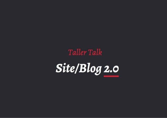 Taller talk - Site/blog 2.0