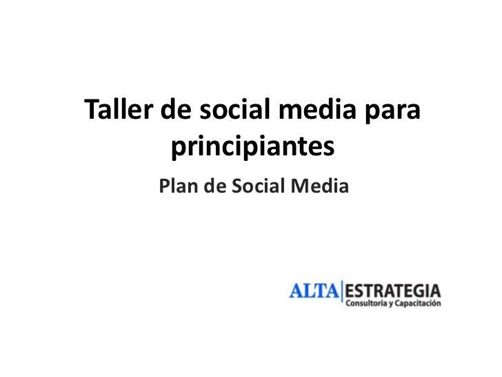 Taller de social media para        principiantes     Plan de Social Media