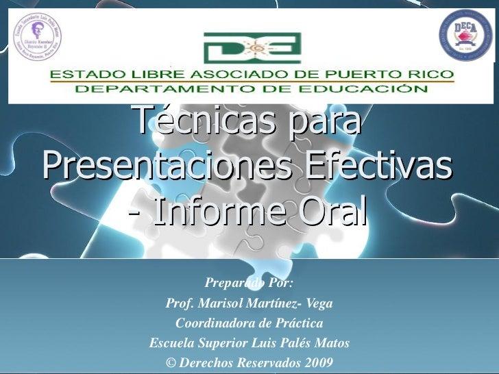 Técnicas para Presentaciones Efectivas - Informe Oral Preparado Por: Prof. Marisol Martínez- Vega, c ED D Coordinadora de ...