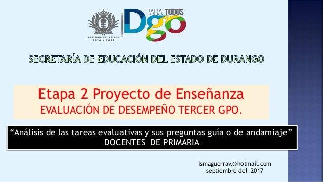 "Etapa 2 Proyecto de Enseñanza EVALUACIÓN DE DESEMPEÑO TERCER GPO. ismaguerrav.@hotmail.com septiembre del 2017 ""Análisis d..."
