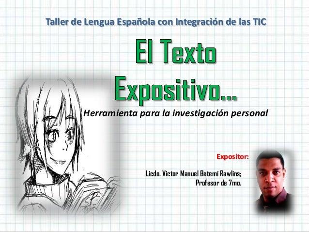 Taller de Lengua Española con Integración de las TIC Herramienta para la investigación personal Expositor: Licdo. Victor M...