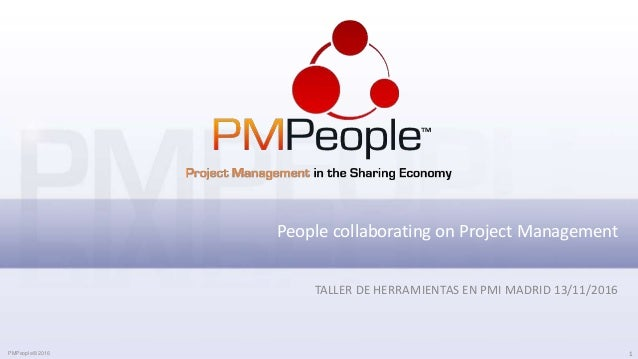 PMPeople© 2016 1 People collaborating on Project Management TALLER DE HERRAMIENTAS EN PMI MADRID 13/11/2016