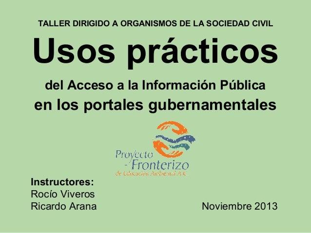 TALLER DIRIGIDO A ORGANISMOS DE LA SOCIEDAD CIVIL  Usos prácticos del Acceso a la Información Pública  en los portales gub...