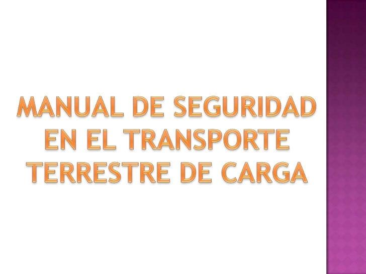 MANUAL DE SEGURIDAD EN EL TRANSPORTE TERRESTRE DE CARGA<br />