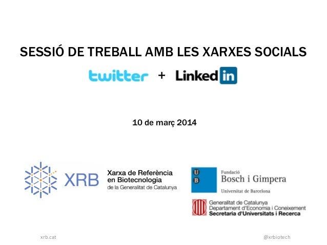 @xrbiotechxrb.cat 10 de març 2014 + SESSIÓ DE TREBALL AMB LES XARXES SOCIALS