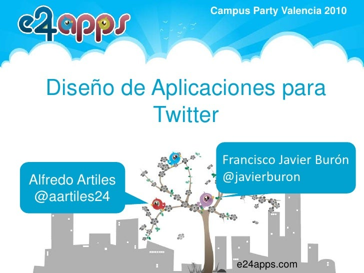 Diseño de Aplicaciones para Twitter<br />Francisco Javier Burón<br />@javierburon<br />Alfredo Artiles<br />@aartiles24<br...
