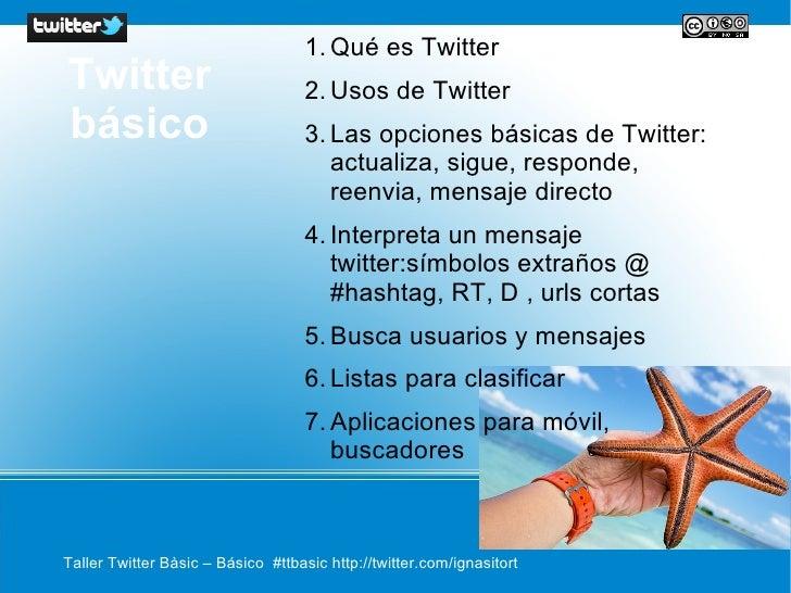 1. Qué es TwitterTwitter                             2. Usos de Twitterbásico                              3. Las opciones...