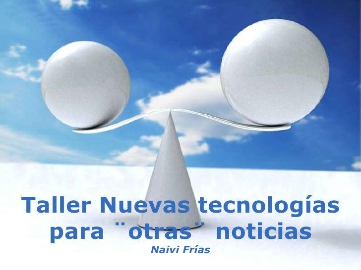 Taller Nuevas tecnologías para ¨otras¨ noticias Naivi Frías