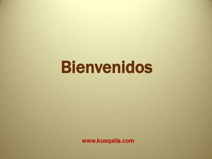 Bienvenidos<br /> www.kusqalla.com<br />