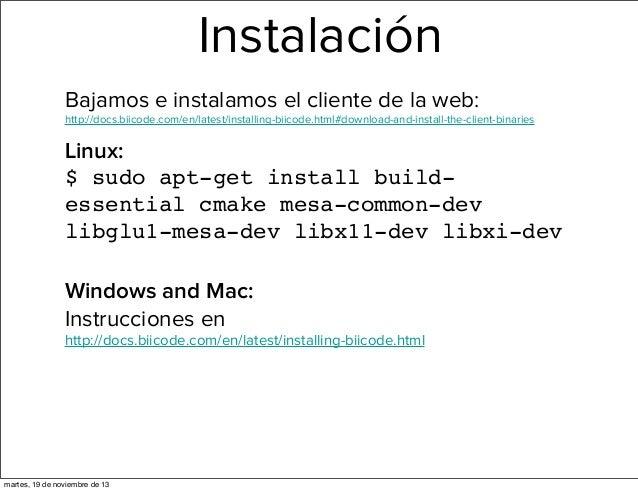 Instalación Bajamos e instalamos el cliente de la web: http://docs.biicode.com/en/latest/installing-biicode.html#download-...