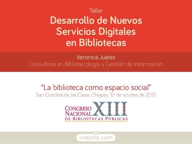 uvejota.com Desarrollo de Nuevos Servicios Digitales en Bibliotecas Veronica Juárez Consultora en Bibliotecología y Gestió...