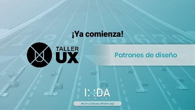 ¡Ya comienza! #comunidadux #talleruxlp Patrones de diseño